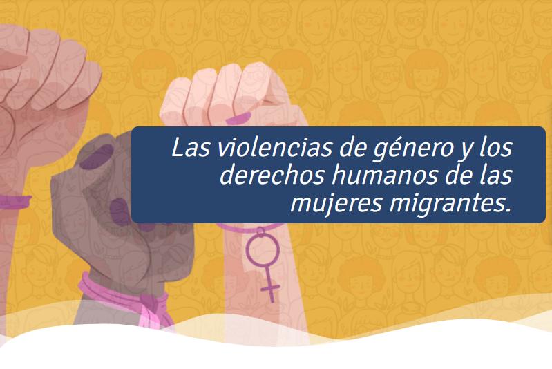 Las violencias de género y los derechos humanos de las mujeres migrantes.